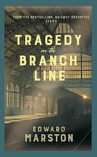 Tragedy on the Branch Line - The bestselling Victorian mystery series ebook by Edward Marston