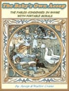 The Babys Own Aesop: 56 Aesop fables for kids ebook by Walter Crane