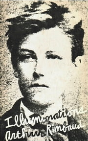 Illuminations: Prose poems ebook by Arthur Rimbaud