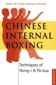 Chinese Internal Boxing - Techniques of Hsing-I and Pa-Kua ebook by Allen Pittman,Robert W. Smith