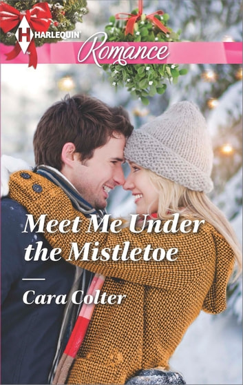 Meet Me Under the Mistletoe ebook by Cara Colter