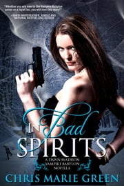 In Bad Spirits (A Dawn Madison Novella) ebook by Chris Marie Green