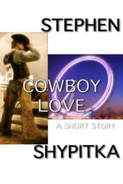 Cowboy Love ebook by Stephen Shypitka