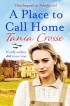 A Place to Call Home - An intense and emotive WW2 saga of love, courage and friendship ebook by