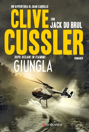 Giungla - Oregon Files - Le avventure del capitano Juan Cabrillo ebook by Clive Cussler,Jack Du Brul