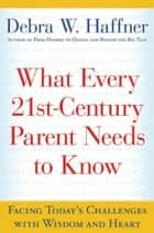 What Every 21st Century Parent Needs to Know ebook by Reverend Debra W. Haffner