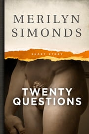 Twenty Questions (Eight, really. It's Never as Long as You Think) - A Short Story ebook by Merilyn Simonds