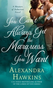 You Can't Always Get the Marquess You Want - A Masters of Seduction Novel ebook by Alexandra Hawkins
