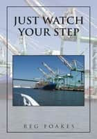 Just Watch Your Step ebook by Reg Foakes