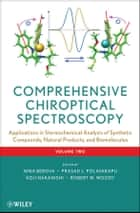 Comprehensive Chiroptical Spectroscopy - Applications in Stereochemical Analysis of Synthetic Compounds, Natural Products, and Biomolecules ebook by Nina Berova, Prasad L. Polavarapu, Koji Nakanishi,...