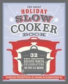 The Great Holiday Slow Cooker Book - 32 Easy, Delicious Recipes Worth Celebrating in Every Size of Machine : A Cookbook eBook by Bruce Weinstein, Mark Scarbrough