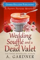Wedding Soufflé and a Dead Valet ebook by A. Gardner