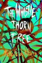 The Whistle Thorn Tree ebook by Michelle de Villiers