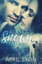 Alaska's Snowy Mate ebook by April Zyon