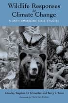 Wildlife Responses to Climate Change - North American Case Studies ebook by Stephen H. Schneider, Stephen H. Schneider, Terry Root,...