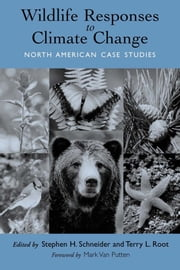 Wildlife Responses to Climate Change - North American Case Studies ebook by Stephen H. Schneider,Stephen H. Schneider,Terry Root,Mark Van Putten