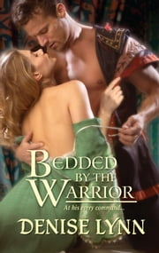 Bedded by the Warrior ebook by Denise Lynn