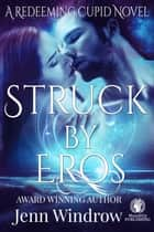 Struck by Eros - A Redeeming Cupid Novel, #1 ebook by Jenn Windrow