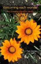 Welcoming Each Wonder - More contemporary stories for reflection ebook by Tom Gordon
