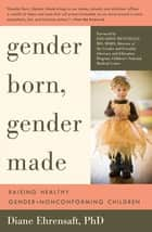 Gender Born, Gender Made - Raising Healthy Gender-Nonconforming Children ebook by Diane Ehrensaft PhD, Edgardo Menvielle MD, MSHS