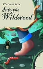 Into the Wildwood ebook by S. Thomas Kaza
