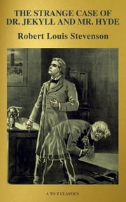 The strange case of Dr. Jekyll and Mr. Hyde (Active TOC, Free Audiobook) (A to Z Classics) ebook by Robert Louis Stevenson, A to Z Classics