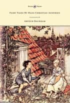 Fairy Tales by Hans Christian Andersen - Illustrated by Arthur Rackham ebook by Hans Christian Andersen