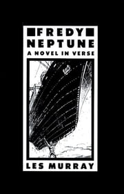 Fredy Neptune - A Novel In Verse ebook by Les Murray