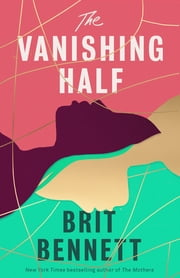 The Vanishing Half - from the New York Times bestselling author of The Mothers ebook by Brit Bennett