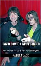 David Bowie & Mick Jagger: And Other Rock & Roll Urban Myths ebook by Albert Jack