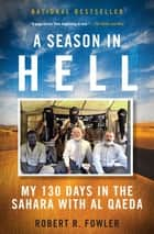 Season In Hell - My 130 Days in the Sahara with Al Qaeda ebook by Robert Fowler