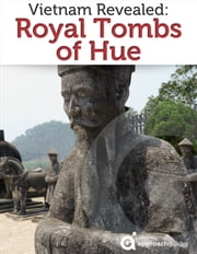 Vietnam Revealed: The Royal Tombs of Hue ebook by Approach Guides,David Raezer,Jennifer Raezer