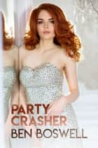 Party Crasher: The Making of a Hotwife ebook by Ben Boswell