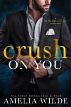 Crush on You ebook by Amelia Wilde