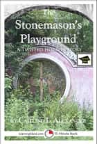 The Stonemason's Playground: A Scary 15-Minute Horror Story, Educational Version ebook by Caitlind L. Alexander
