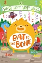 Super Happy Party Bears: Bat to the Bone ebook by Marcie Colleen, Steve James