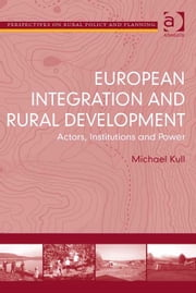 European Integration and Rural Development - Actors, Institutions and Power ebook by Dr Michael Kull,Professor Henry Buller,Professor Owen Furuseth,Professor Andrew W Gilg,Professor Mark Lapping