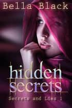 Hidden Secrets ebook by Bella Black