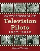 Encyclopedia of Television Pilots, 1937–2012 ebook by Vincent Terrace