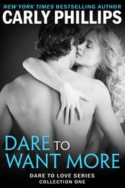 Dare to Want More - Dare to Love Series: Collection One ebook by Carly Phillips
