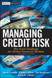 Managing Credit Risk - The Great Challenge for Global Financial Markets ebook by John B. Caouette,Edward I. Altman,Paul Narayanan,Robert Nimmo