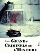Les Grands Criminels de l'Histoire - Volume 1 ebook by Gautier Lamy