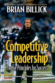 Competitive Leadership - Twelve Principles for Success ebook by Brian Billick,James A. Peterson, PhD