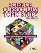 Science Curriculum Topic Study - Bridging the Gap Between Standards and Practice ebook by Page D. Keeley