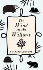 The Wind In The Willows ebook by