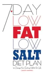 7-Day Low Fat/Low Salt Diet Plan ebook by Carolyn Humphries