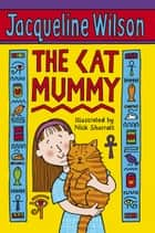 The Cat Mummy ebook by Nick Sharratt,Jacqueline Wilson