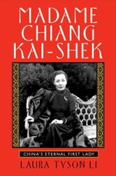 Madame Chiang Kai-shek - China's Eternal First Lady ebook by Laura Tyson Li