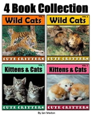 Kittens, Cats, Lions, Tigers and More! - 4 Book Collection of Photos of Adorable Wild Cats and Cute Kittens ebook by Jen Weston