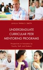 Undergraduate Curricular Peer Mentoring Programs - Perspectives on Innovation by Faculty, Staff, and Students ebook by Tania S. Smith, Tamsin Bolton, Marcia Jenneth Epstein,...